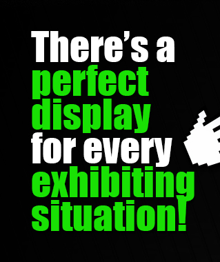 There's a perfect display for every exhibiting situation!